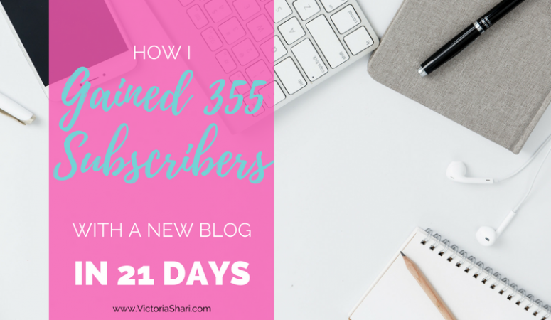 Victoria Shari shares how she gained 355 subscribers for her new blog in 21 days.